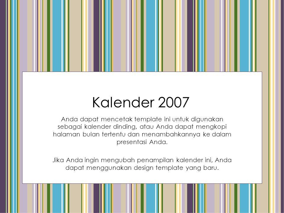 Kalender 2007 Anda dapat mencetak template ini untuk digunakan sebagai kalender dinding, atau Anda dapat mengkopi halaman bulan tertentu dan menambahkannya ke dalam presentasi Anda.