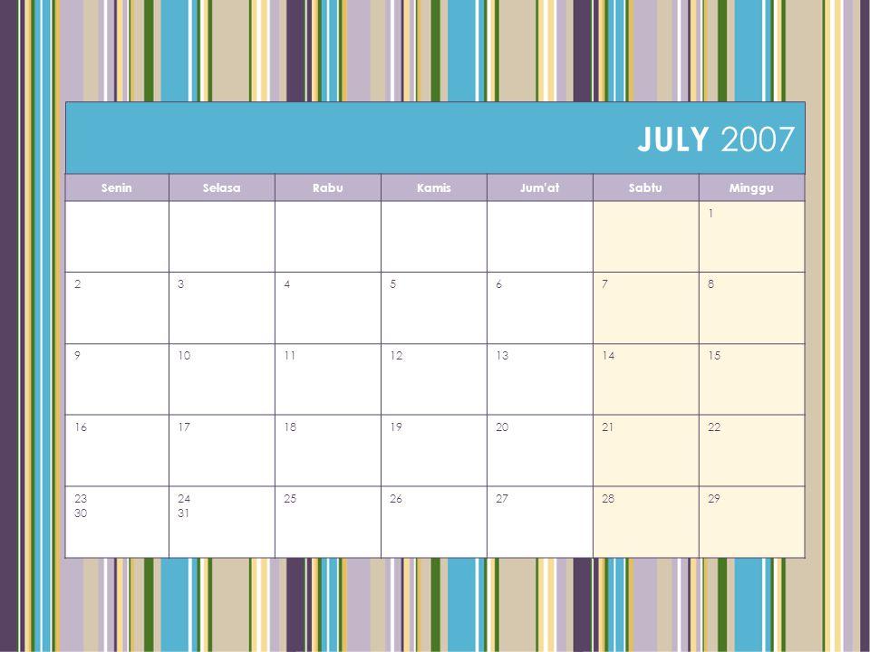 JULY 2007 SeninSelasaRabuKamisJum'atSabtuMinggu 1 2345678 9101112131415 16171819202122 23 30 24 31 2526272829