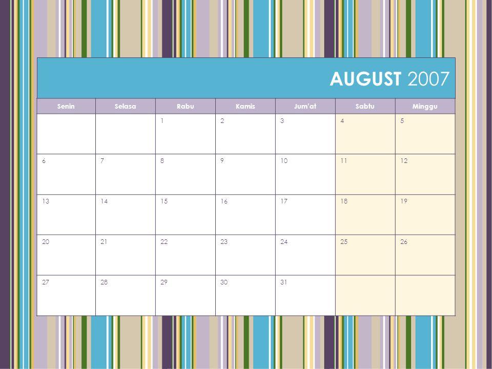AUGUST 2007 SeninSelasaRabuKamisJum'atSabtuMinggu 12345 6789101112 13141516171819 20212223242526 2728293031