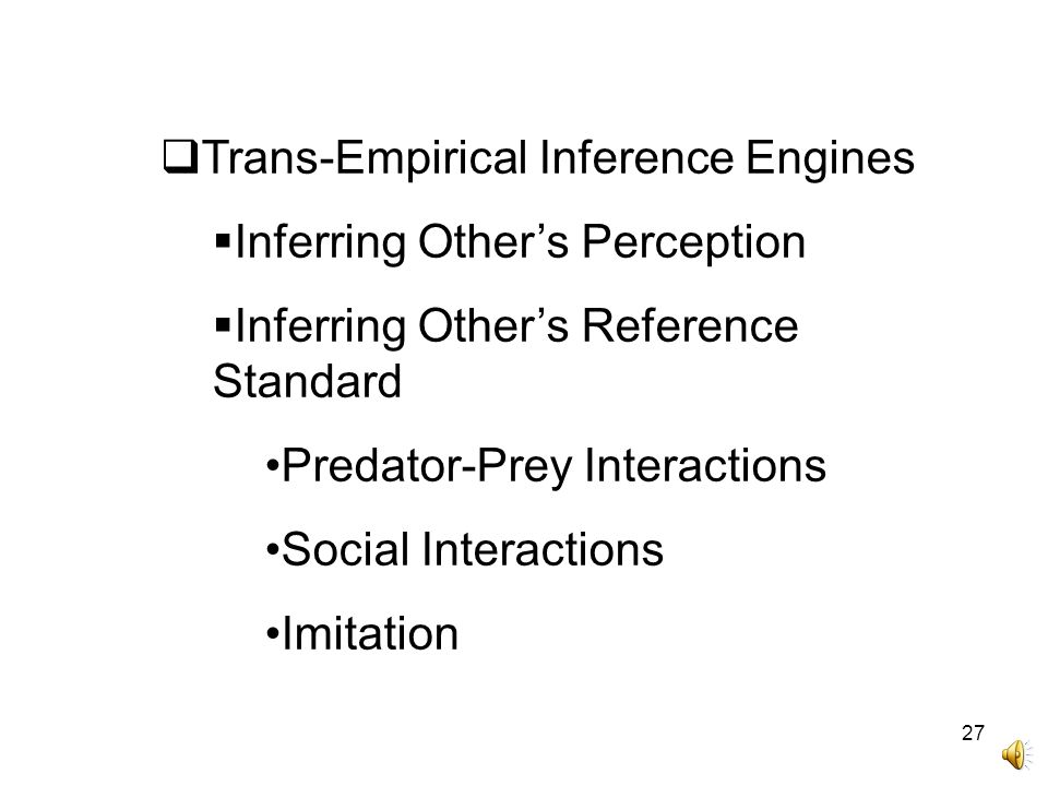 27  Trans-Empirical Inference Engines  Inferring Other's Perception  Inferring Other's Reference Standard Predator-Prey Interactions Social Interac