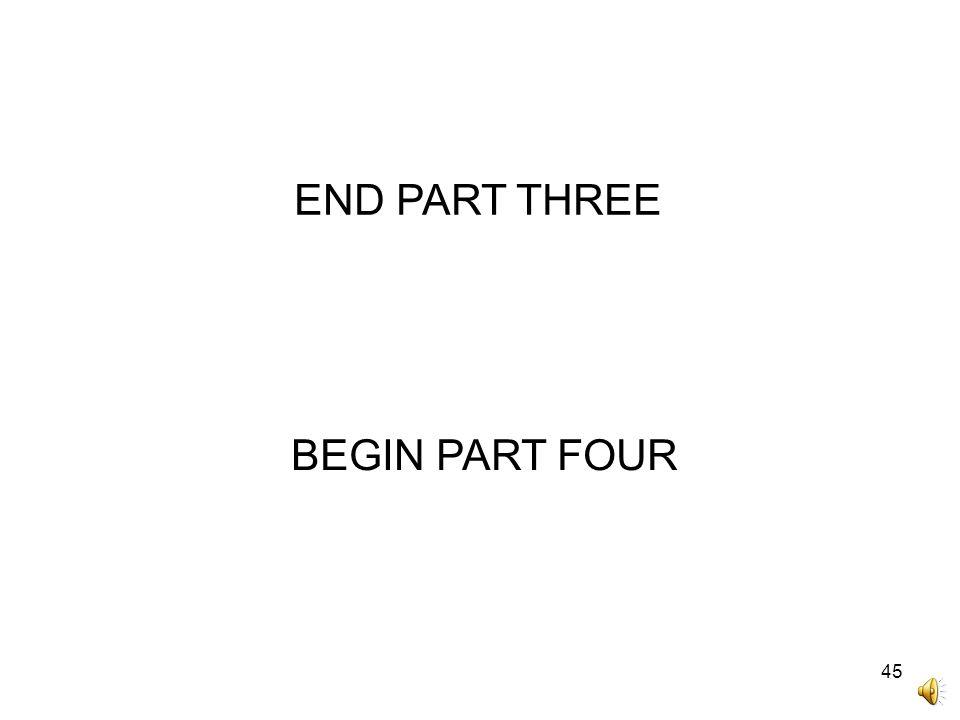 45 END PART THREE BEGIN PART FOUR