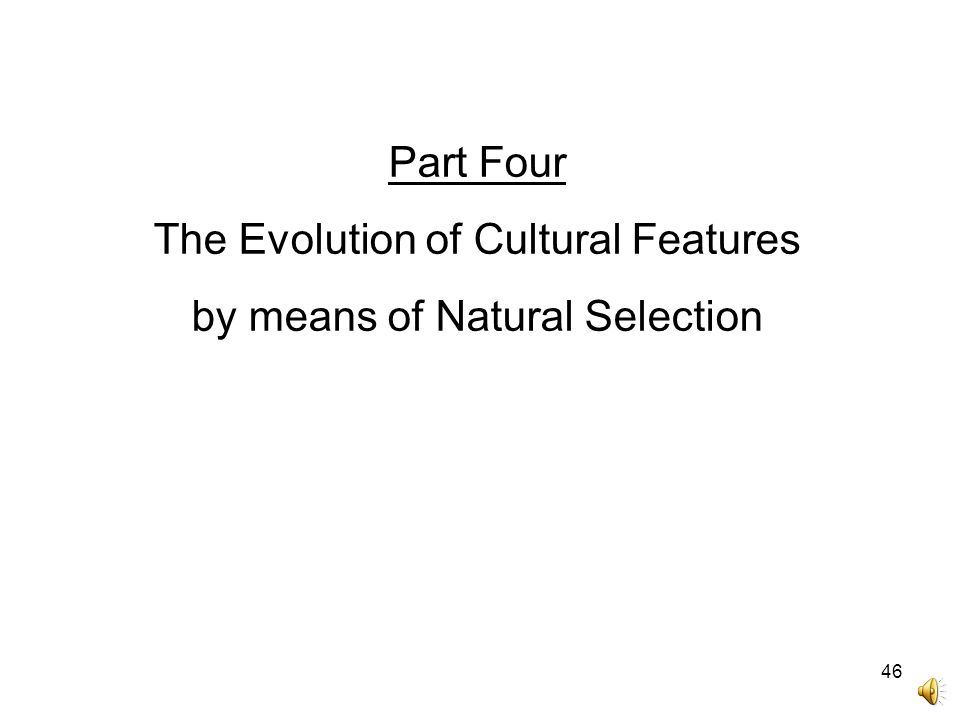 46 Part Four The Evolution of Cultural Features by means of Natural Selection