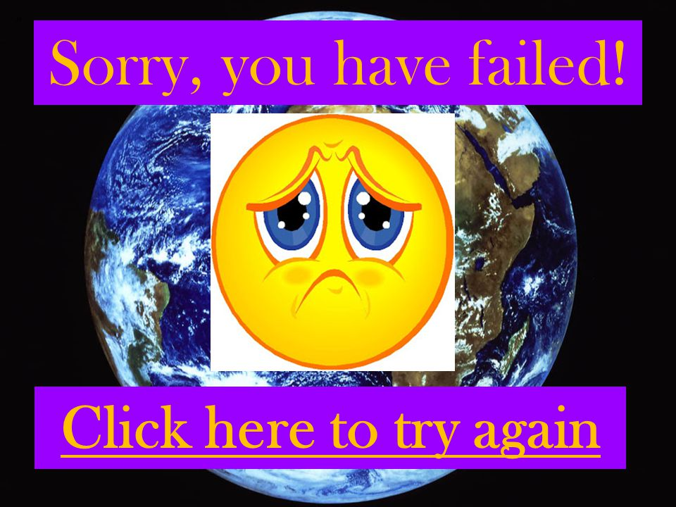 Sorry, you have failed! Click here to try again