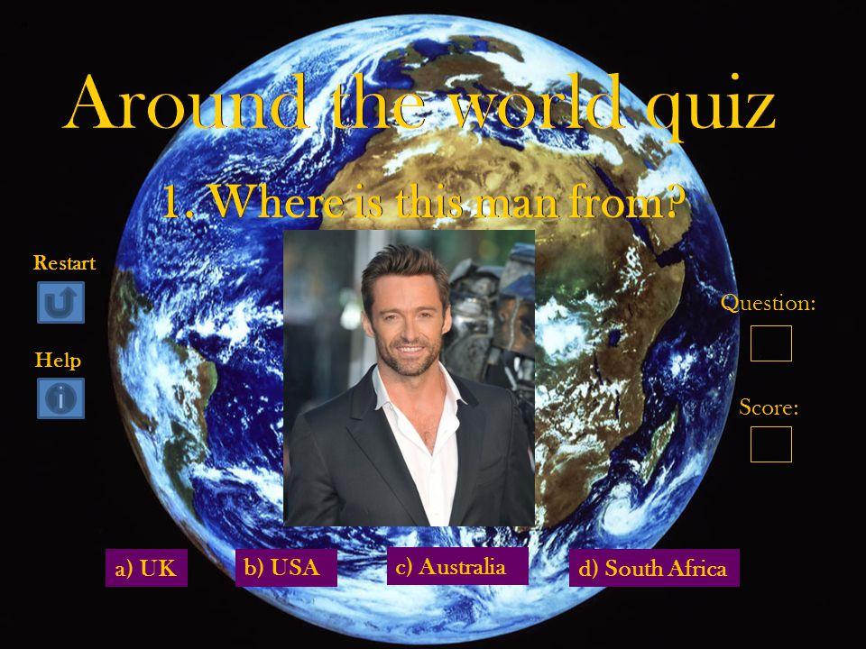 a) UKd) South Africa b) USA c) Australia Question: Score: Restart Help