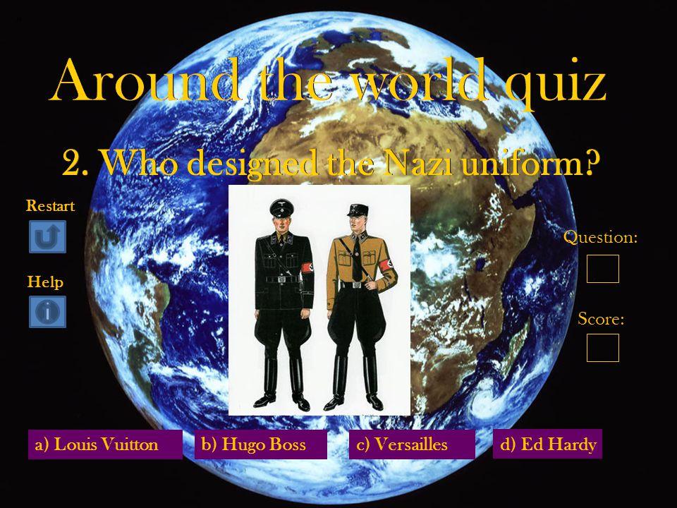a) Louis Vuitton d) Ed Hardy b) Hugo Bossc) Versailles Question: Score: Restart Help