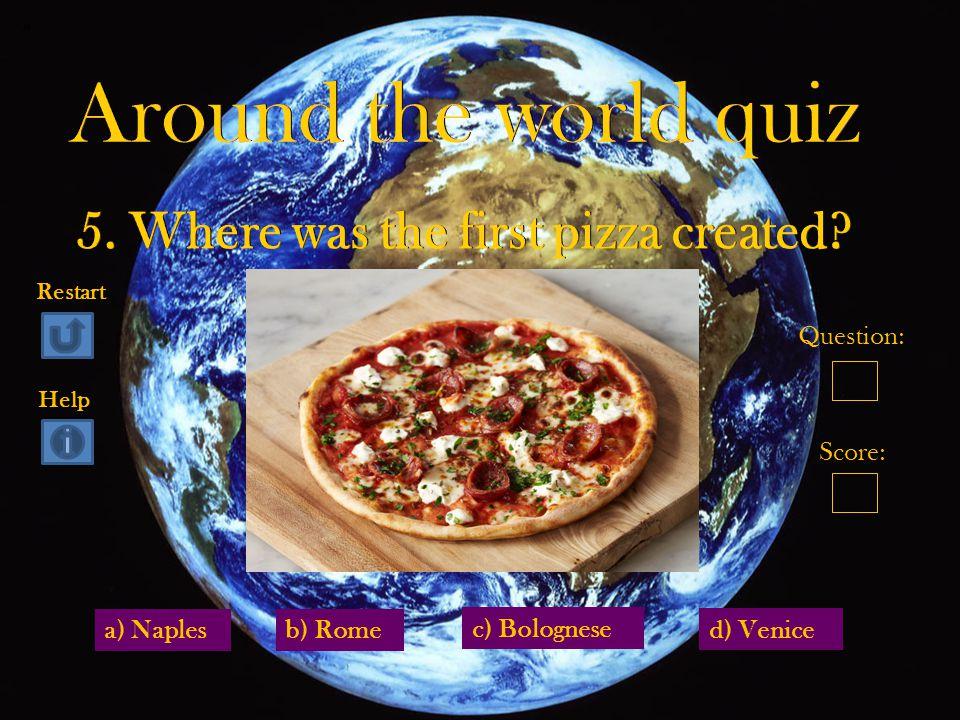 a) Naples d) Venice b) Rome c) Bolognese Question: Score: Restart Help