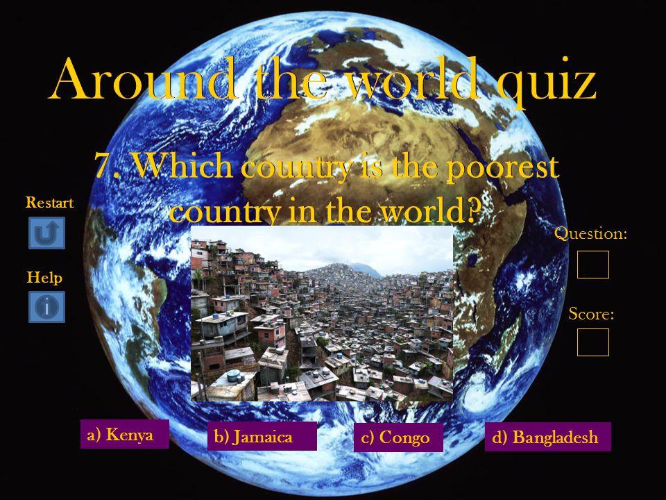 a) Kenya d) Bangladesh b) Jamaica c) Congo Question: Score: Restart Help