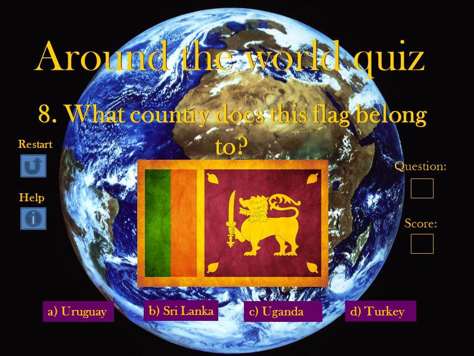 a) Uruguay d) Turkey b) Sri Lanka c) Uganda Question: Score: Restart Help