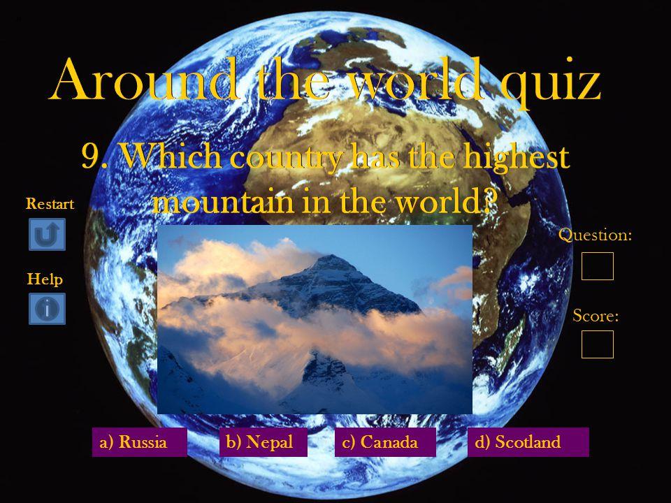 a) Russiad) Scotlandc) Canadab) Nepal Question: Score: Restart Help