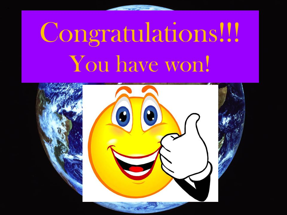 Congratulations!!! You have won!