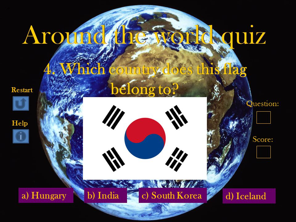 a) Hungary d) Iceland b) Indiac) South Korea Question: Score: Restart Help