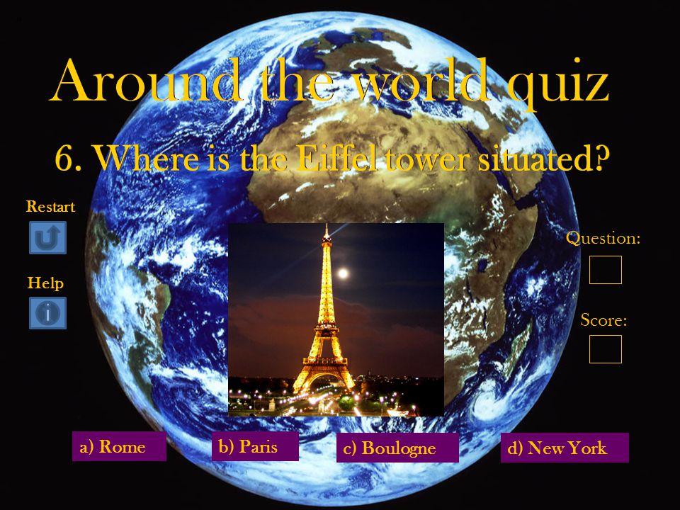 a) Rome d) New York b) Paris c) Boulogne Question: Score: Restart Help