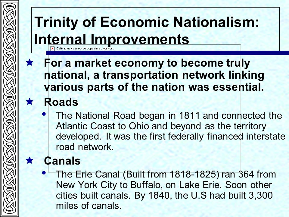 Trinity of Economic Nationalism: Internal Improvements  For a market economy to become truly national, a transportation network linking various parts of the nation was essential.