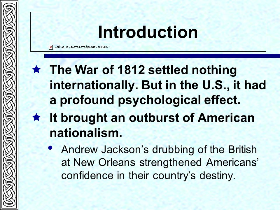 Introduction  The War of 1812 settled nothing internationally.