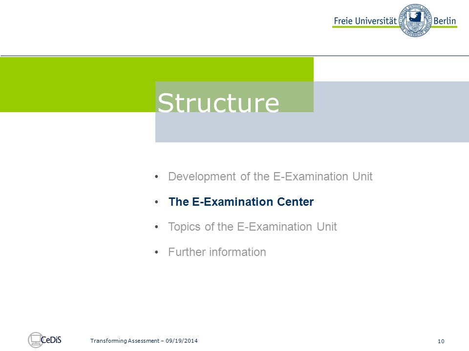 10 Transforming Assessment – 09/19/2014 Development of the E-Examination Unit The E-Examination Center Topics of the E-Examination Unit Further information FU E-Examinations Structure
