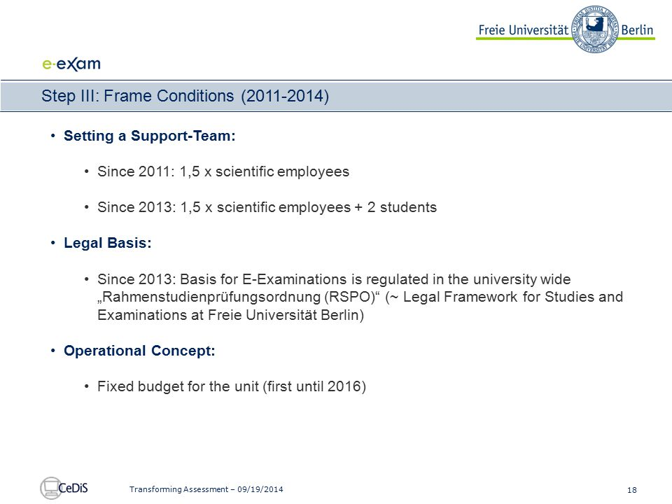18 Transforming Assessment – 09/19/2014 Step III: Frame Conditions (2011-2014) Setting a Support-Team: Since 2011: 1,5 x scientific employees Since 20