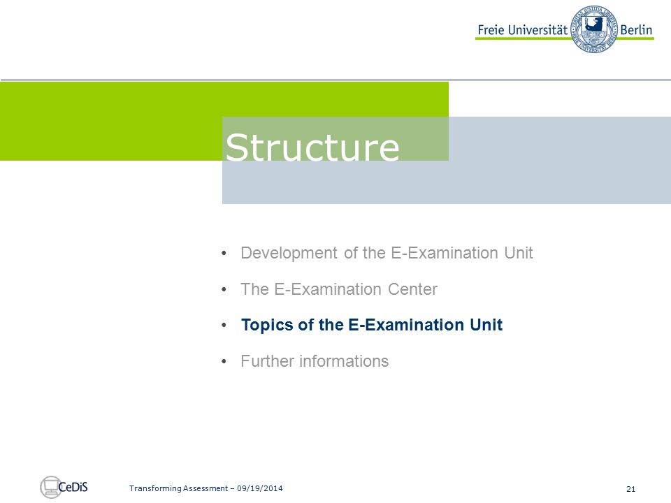 21 Transforming Assessment – 09/19/2014 Development of the E-Examination Unit The E-Examination Center Topics of the E-Examination Unit Further inform
