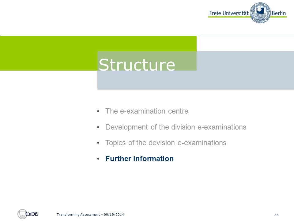 36 Transforming Assessment – 09/19/2014 The e-examination centre Development of the division e-examinations Topics of the devision e-examinations Furt