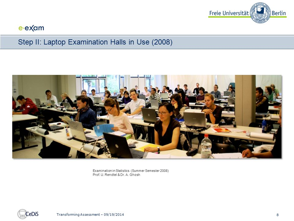 8 Transforming Assessment – 09/19/2014 Step II: Laptop Examination Halls in Use (2008) Examination in Statistics (Summer Semester 2008) Prof.