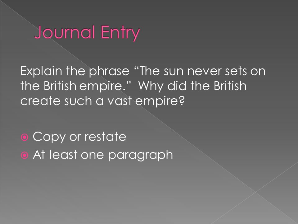 Explain the phrase The sun never sets on the British empire. Why did the British create such a vast empire.