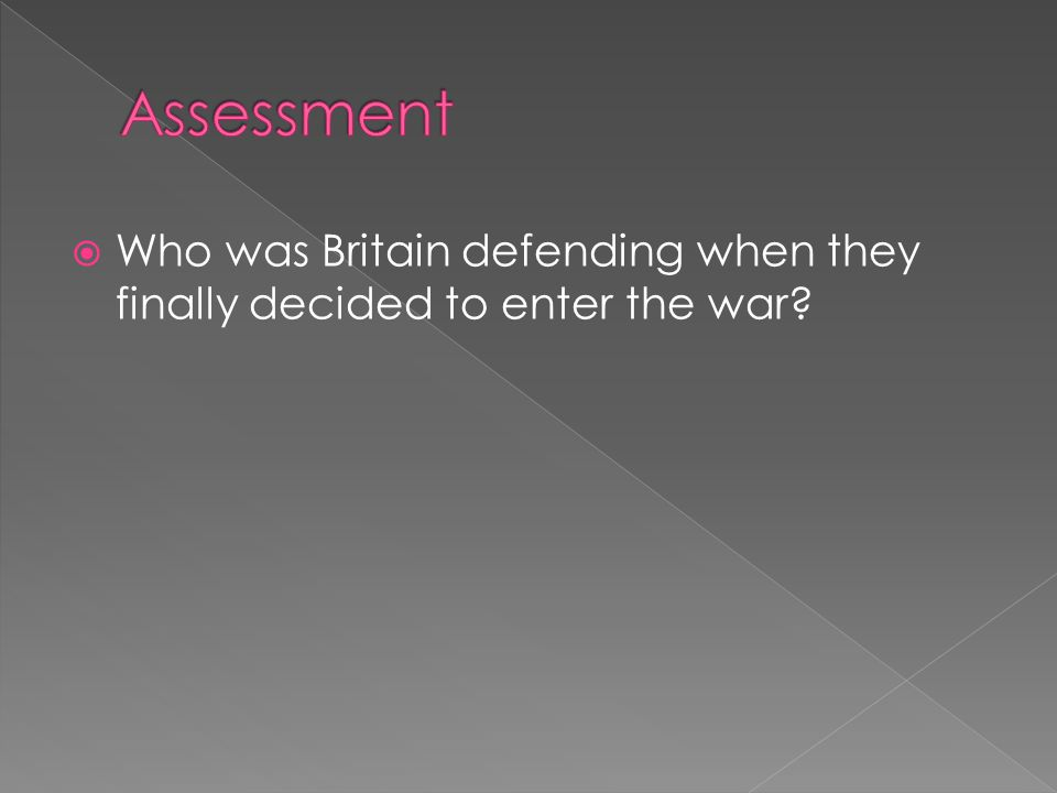  Who was Britain defending when they finally decided to enter the war?
