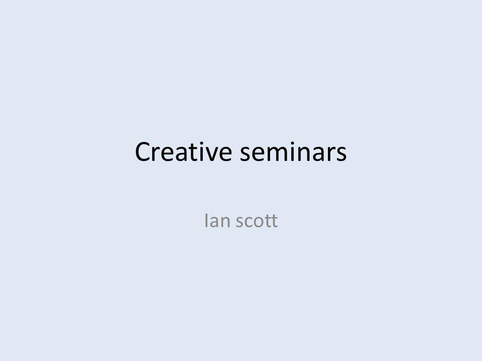 Creative seminars Ian scott