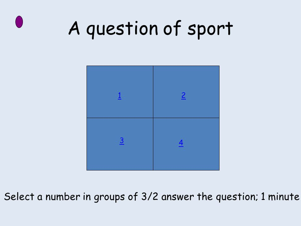 A question of sport 1 3 2 4 Select a number in groups of 3/2 answer the question; 1 minute