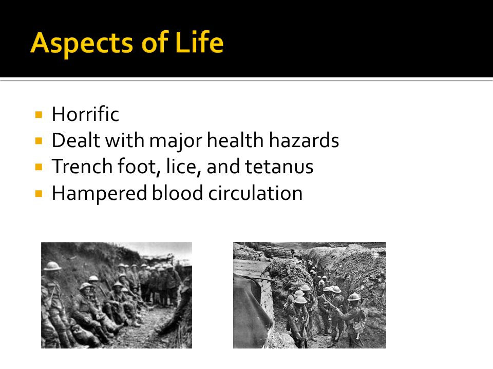  Horrific  Dealt with major health hazards  Trench foot, lice, and tetanus  Hampered blood circulation
