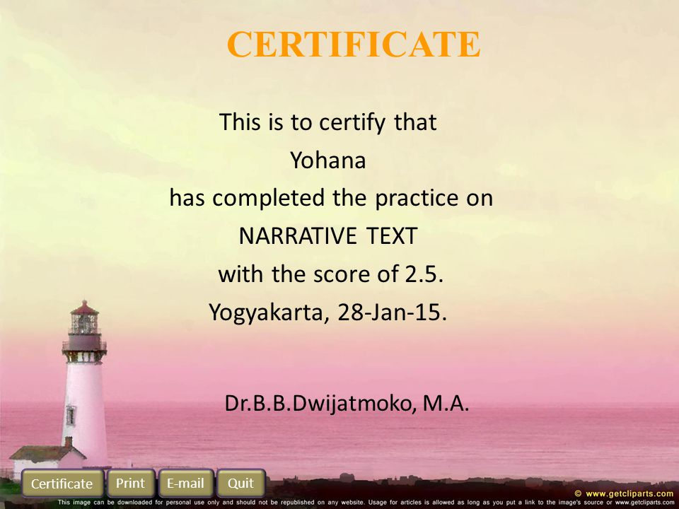 CERTIFICATE This is to certify that Yohana has completed the practice on NARRATIVE TEXT with the score of 2.5.