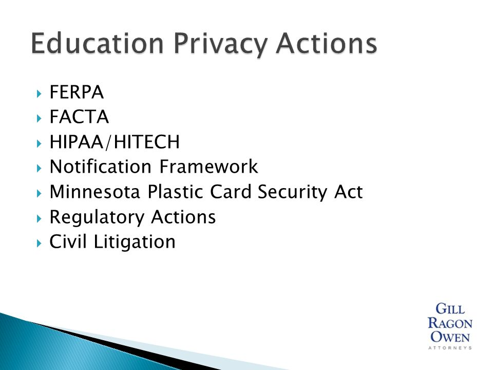  FERPA  FACTA  HIPAA/HITECH  Notification Framework  Minnesota Plastic Card Security Act  Regulatory Actions  Civil Litigation