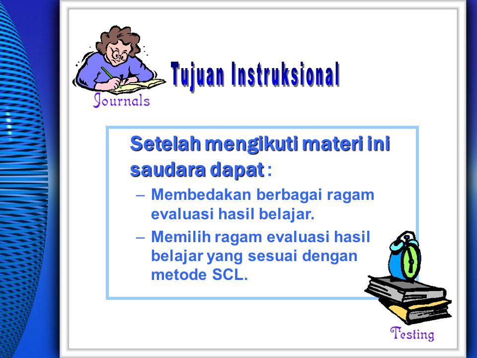 Setelah mengikuti materi ini saudara dapat Setelah mengikuti materi ini saudara dapat : –Membedakan berbagai ragam evaluasi hasil belajar.
