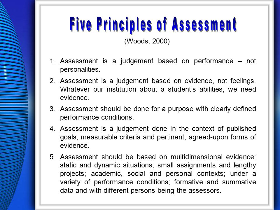 (Woods, 2000) 1.Assessment is a judgement based on performance – not personalities.