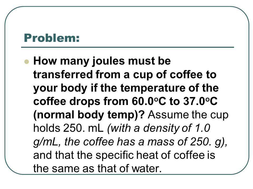 Answer: q = C m  T q = (4.18 J/g.K) (250.