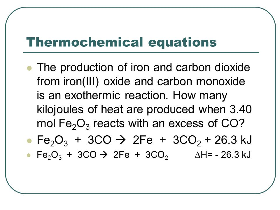 In thermochemical equations… If heat is a reactant, energy is absorbed and the reaction is endothermic.