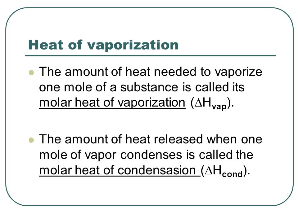  H vap = -  H cond The amount of heat absorbed by melting a solid is exactly the same as the amount of heat lost when the liquid solidifies (but opposite in direction of heat flow).