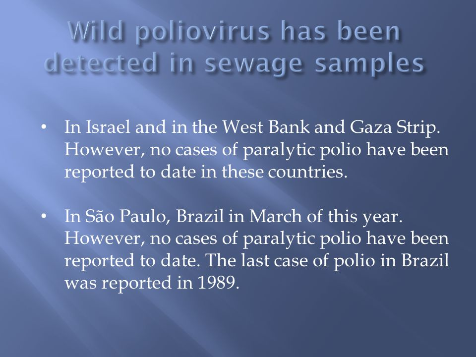 In Israel and in the West Bank and Gaza Strip. However, no cases of paralytic polio have been reported to date in these countries. In São Paulo, Brazi