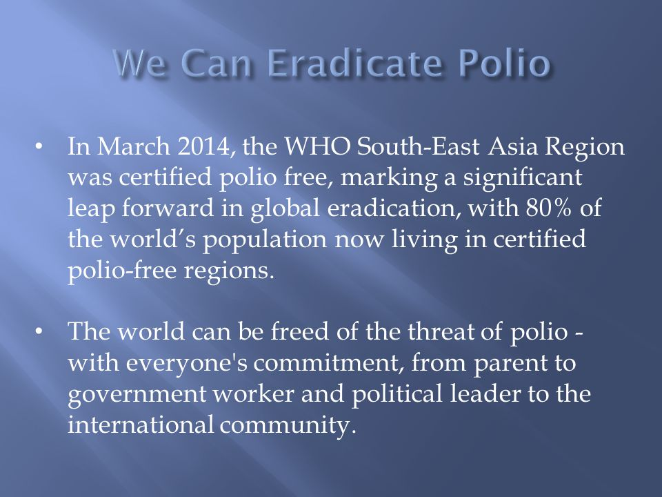 In March 2014, the WHO South-East Asia Region was certified polio free, marking a significant leap forward in global eradication, with 80% of the worl