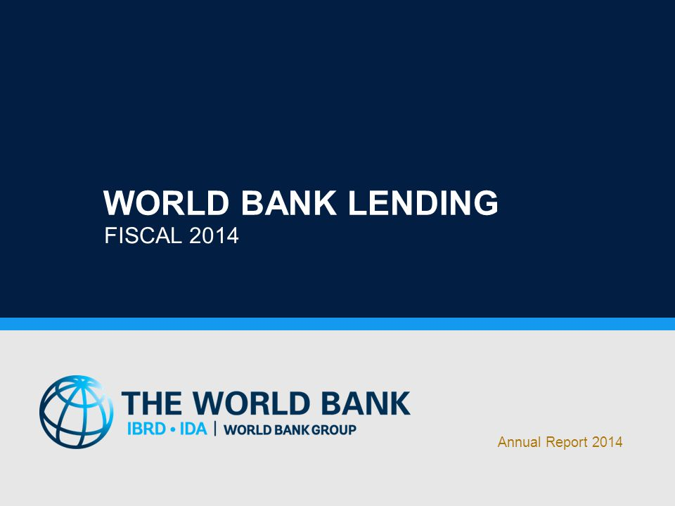 WORLD BANK LENDING FISCAL 2014 Annual Report 2014