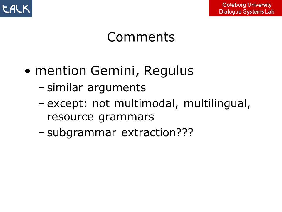 Comments mention Gemini, Regulus –similar arguments –except: not multimodal, multilingual, resource grammars –subgrammar extraction???