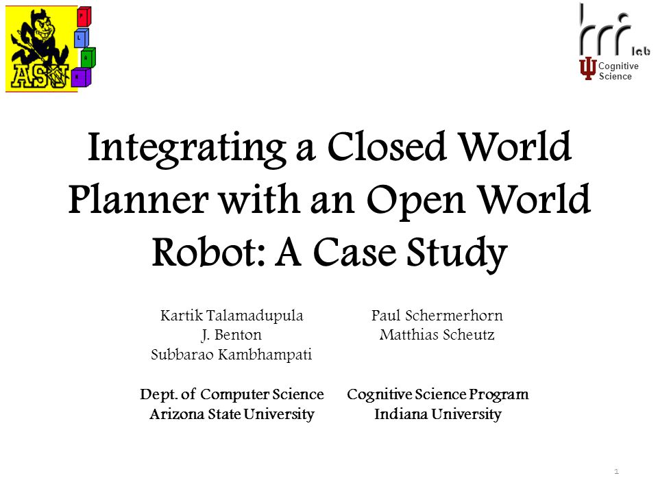 Cognitive Science Integrating a Closed World Planner with an Open World Robot: A Case Study 1 Kartik Talamadupula J.