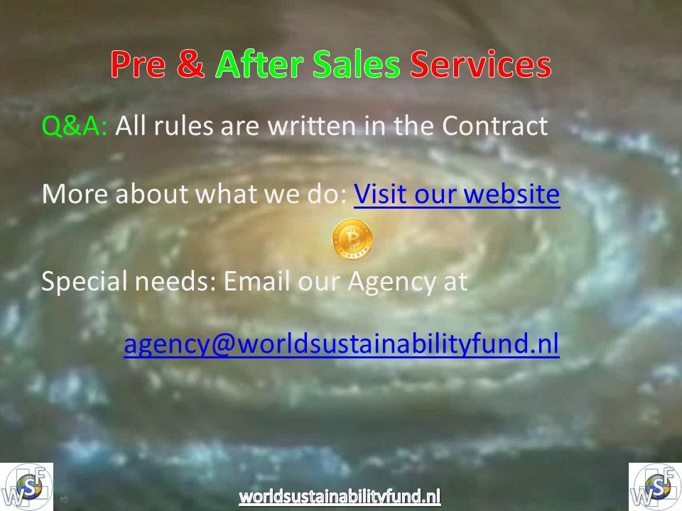 Q&A: All rules are written in the Contract More about what we do: Visit our websiteVisit our website Special needs: Email our Agency at agency@worldsustainabilityfund.nl