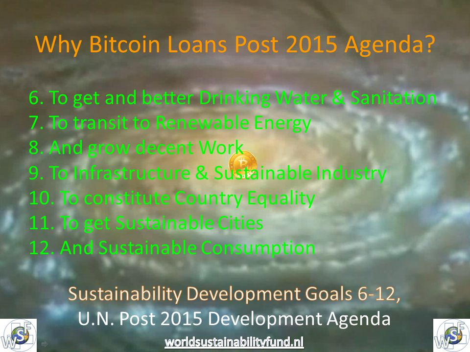 Why Bitcoin Loans Post 2015 Agenda. 6. To get and better Drinking Water & Sanitation 7.