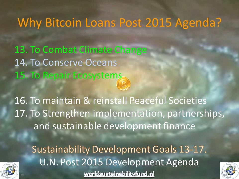Why Bitcoin Loans Post 2015 Agenda. 13. To Combat Climate Change 14.
