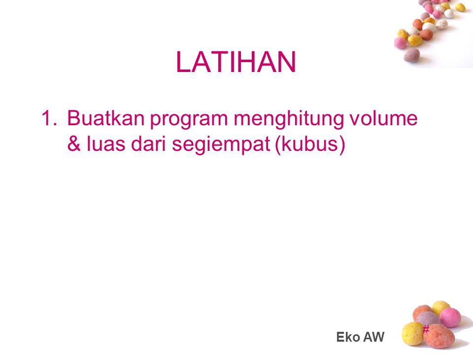 # LATIHAN 1.Buatkan program menghitung volume & luas dari segiempat (kubus) Eko AW