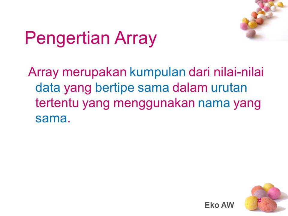 # Pengertian Array Array merupakan kumpulan dari nilai-nilai data yang bertipe sama dalam urutan tertentu yang menggunakan nama yang sama.