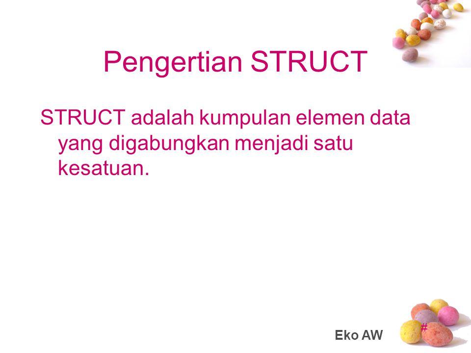 # STRUCT Contoh: Ada data NIM Ada data NAMA Ada data PROG Ada data IPK Keempat data tersebut adalah kumpulan data dari MAHASISWA Eko AW