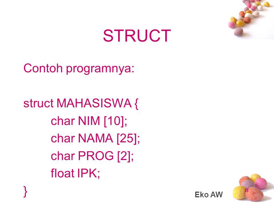 # STRUCT Contoh programnya: struct MAHASISWA { char NIM [10]; char NAMA [25]; char PROG [2]; float IPK; } Eko AW