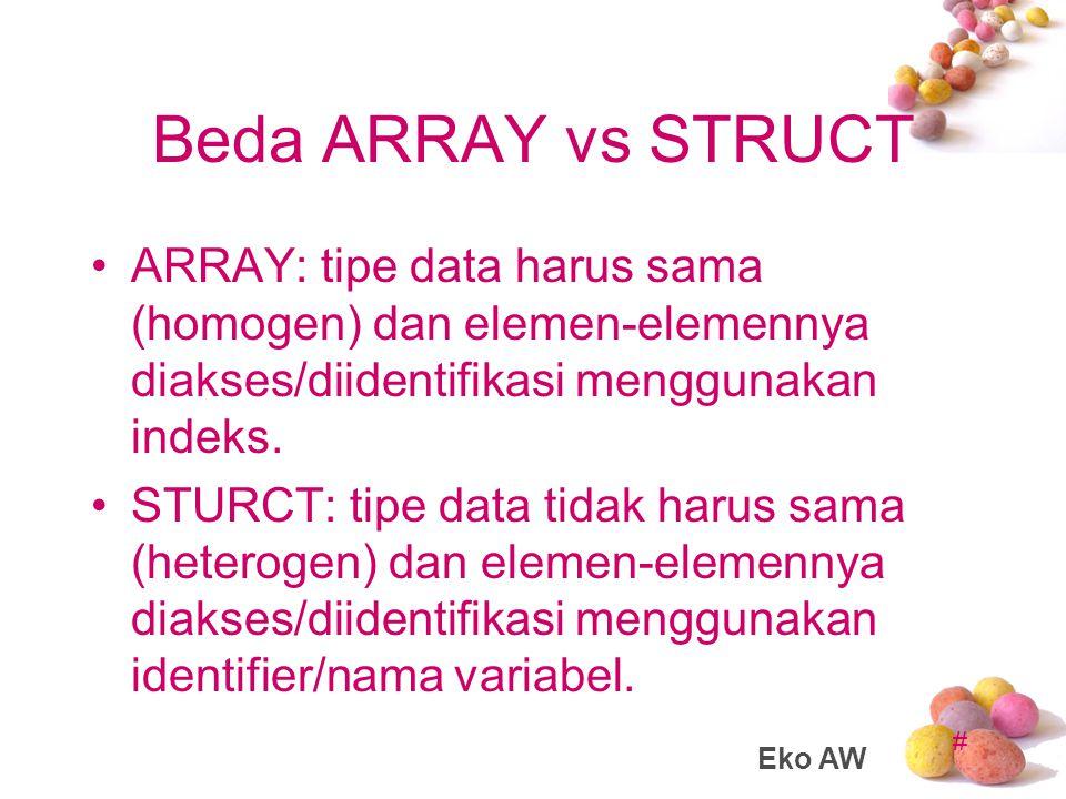# Beda ARRAY vs STRUCT ARRAY: tipe data harus sama (homogen) dan elemen-elemennya diakses/diidentifikasi menggunakan indeks.