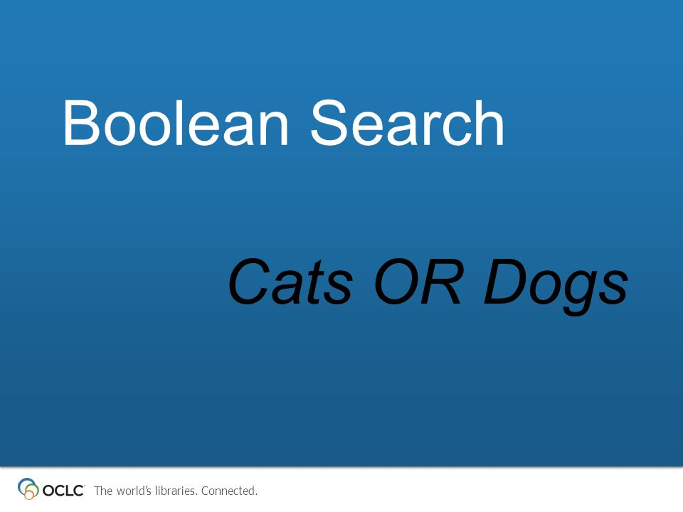 The world's libraries. Connected. Cats OR Dogs Boolean Search
