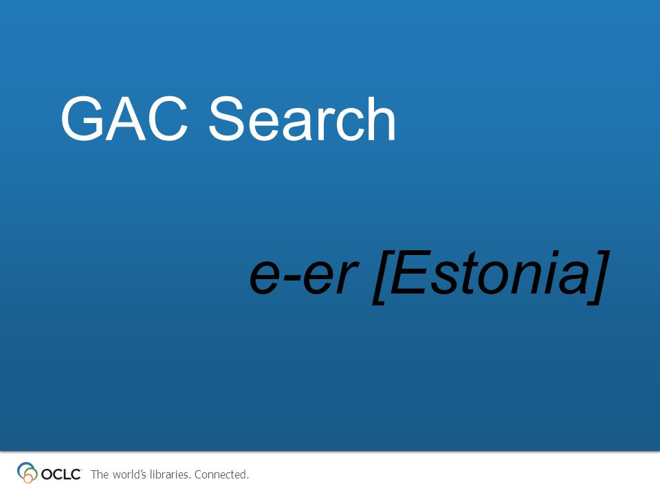 The world's libraries. Connected. e-er [Estonia] GAC Search
